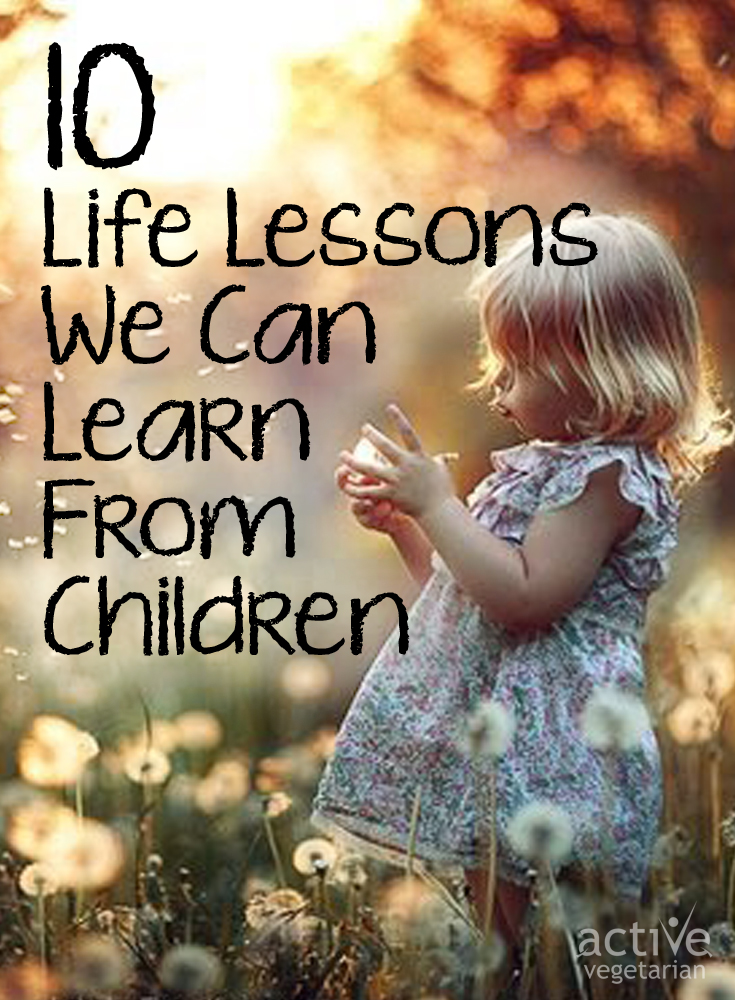 10 Life Lessons We Can Learn From Children | Active Vegetarian