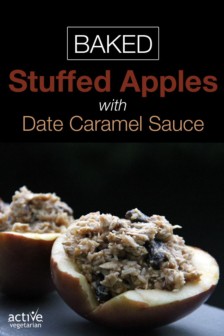 Baked Stuffed Apples with Date Caramel Sauce - Active Vegetarian